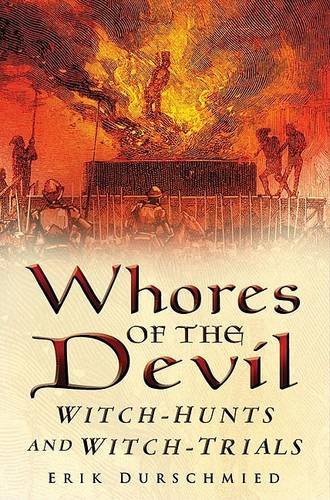 Whores of the Devil: Witch-Hunts and Witch-Trials (Paperback)