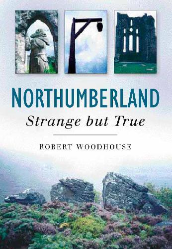 Northumberland: Strange But True (Paperback)