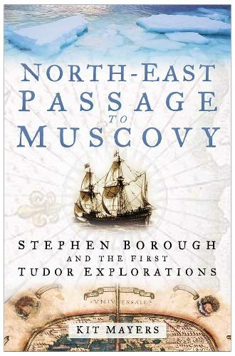 North-East Passage to Muscovy: Stephen Borough and the First Tudor Explorations (Paperback)