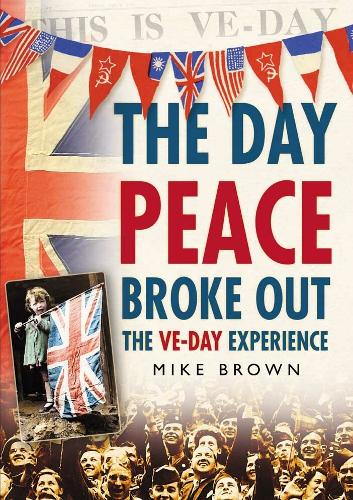 The Day Peace Broke Out: The VE-Day Experience (Paperback)