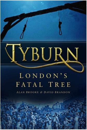 Tyburn: London's Fatal Tree (Paperback)