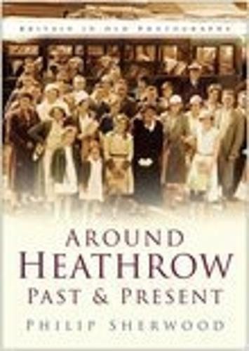 Around Heathrow Past & Present (Paperback)