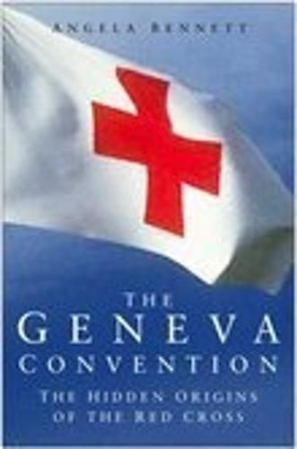 The Geneva Convention: The Hidden Origins of the Red Cross (Paperback)
