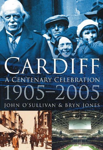 Cardiff: A Centenary Celebration 1905-2005 (Paperback)