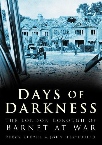 Days of Darkness: The London Borough of Barnet at War (Paperback)