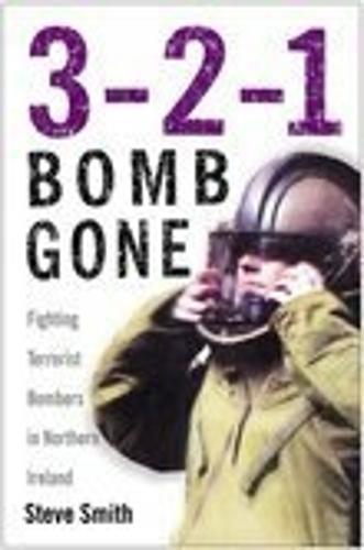 3-2-1 Bomb Gone: Fighting Terrorist Bombers in Northern Ireland (Hardback)
