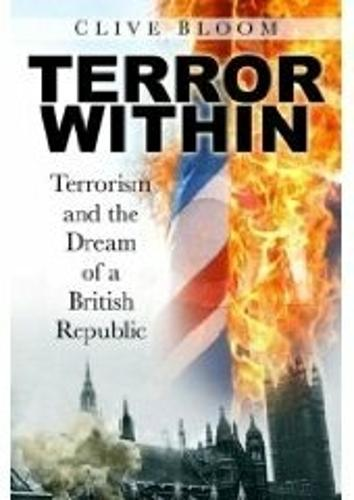 Terror within: Terrorism and the Dream of a British Republic (Hardback)