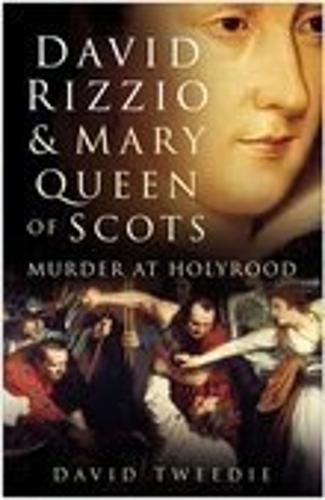 David Rizzio and Mary Queen of Scots: Murder at Holyrood (Hardback)