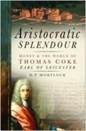 Aristocratic Splendour: Money and the World of Thomas Coke, Earl of Leicester (Paperback)