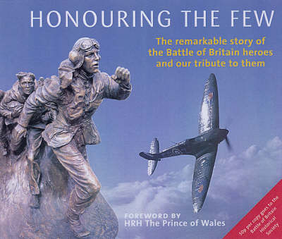 Honouring the Few: The Remarkable Story of the Heroes of the Battle of Britain (Hardback)