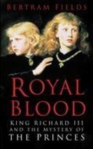 Royal Blood: King Richard III and the Mystery of the Princes (Paperback)