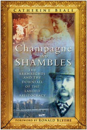Champagne & Shambles: The Arkwrights & the Country House in Crisis (Hardback)