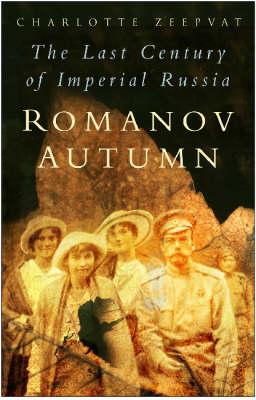 Romanov Autumn: The Last Century of Imperial Russia (Paperback)
