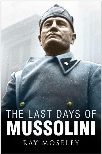Last Days of Mussolini (Hardback)