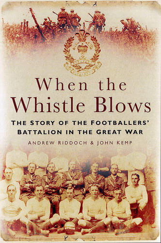 When the Whistle Blows: The Story of the Footbaler's Battalion in the Great War (Paperback)
