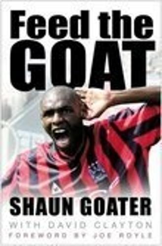 Feed the Goat: The Shaun Goater Story (Hardback)