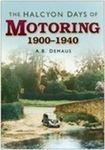 The Halcyon Days of Motoring 1900-1940 (Hardback)
