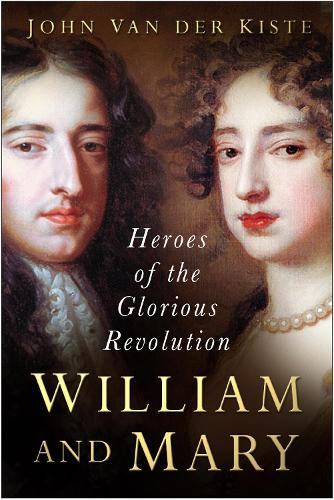 William and Mary: Heroes of the Glorious Revolution (Paperback)