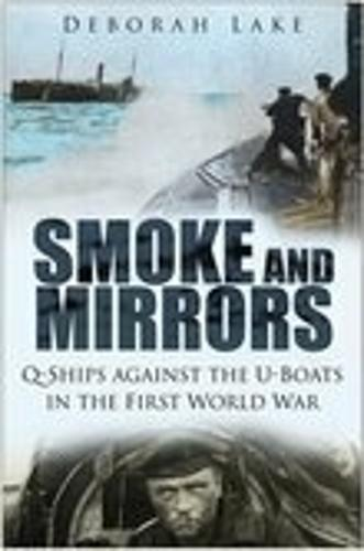 Smoke and Mirrors: Q-Ships against the U-Boats in the First World War (Paperback)
