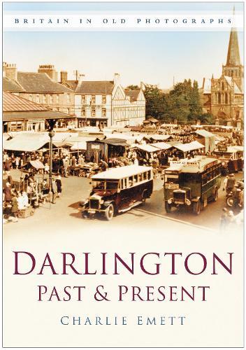 Darlington Past & Present: Britain in Old Photographs (Paperback)