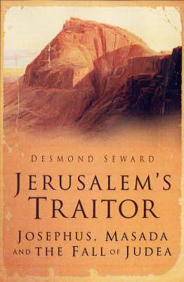 Jerusalem's Traitor: Josephus, Masada and the Fall of Judea (Hardback)