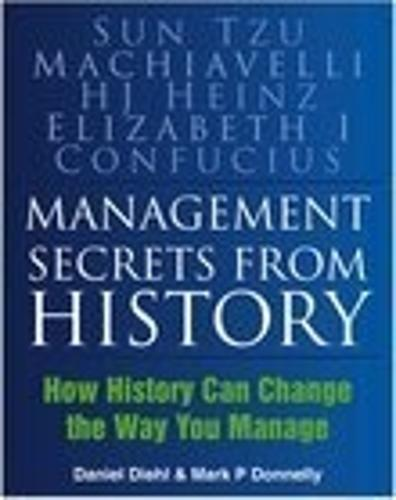Management Secrets from History: How History Can Change the Way You Manage (Paperback)