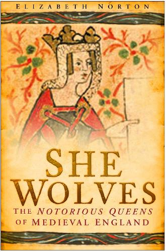 She Wolves: The Notorious Queens of England (Hardback)