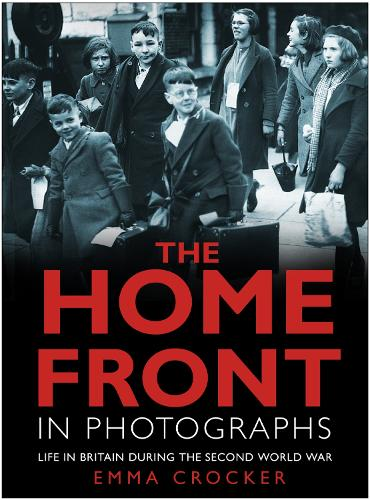 The Home Front in Photographs: Life in Britain During the Second World War (Paperback)