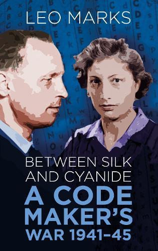Between Silk and Cyanide: A Code Maker's War 1941-45 - Espionage (Paperback)