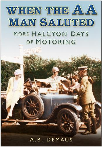 When the AA Man Saluted: More Halcyon Days of Motoring (Paperback)