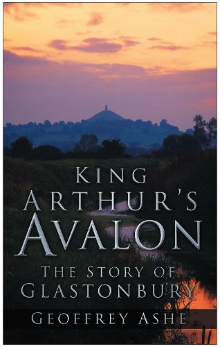 King Arthur's Avalon: The Story of Glastonbury (Paperback)