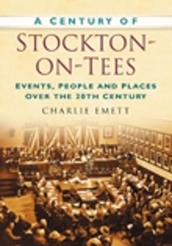 A Century of Stockton-on-Tees: Events, People and Places Over the 20th Century (Paperback)