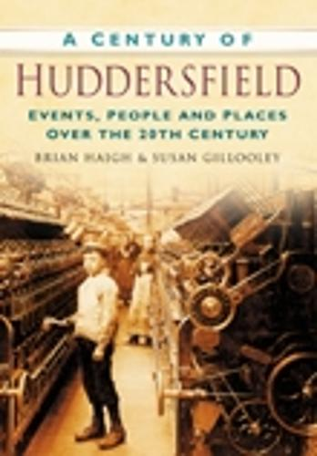 A Century of Huddersfield: Events, People and Places Over the 20th Century (Paperback)