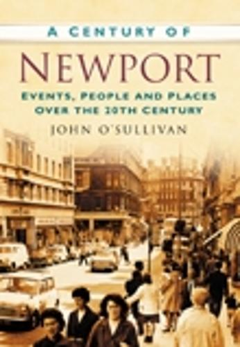 A Century of Newport: Events, People & Place over the 20th Century (Paperback)