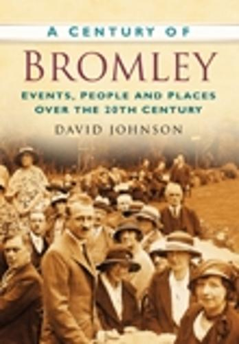 A Century of Bromley: Events, People & Places Over the 20th Century (Paperback)