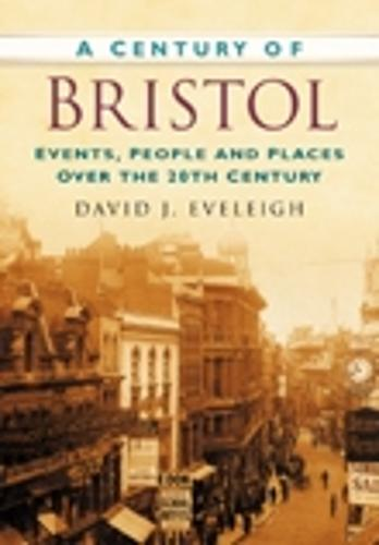 A Century of Bristol: Events, People and Places Over the 20th Century (Paperback)