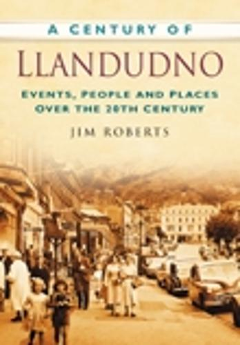 A Century of Llandudno: Events, People and Places Over the 20th Century (Paperback)