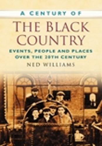 A Century of the Black Country: Events, People and Places Over the 20th Century (Paperback)