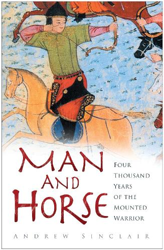 Man and Horse: Four Thousand Years of the Mounted Warrior (Hardback)