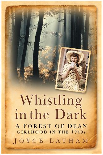 Whistling in the Dark: A Forest of Dean Girlhood in the 1940s (Paperback)