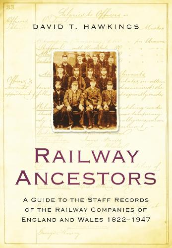 Railway Ancestors: A Guide to the Staff Records of the Railway Companies of England and Wales 1822-1947 (Paperback)