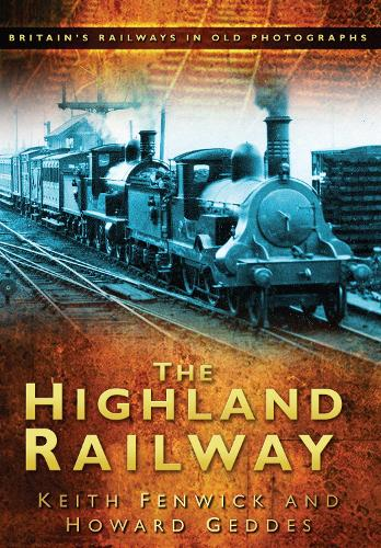 The Highland Railway: Britain's Railways in Old Photographs (Paperback)