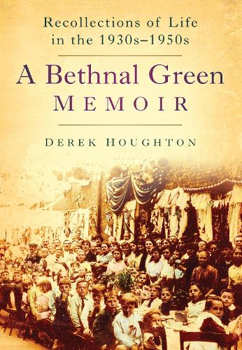 Bethnal Green Memories: Recollections of Life in the 1930s-50s (Paperback)