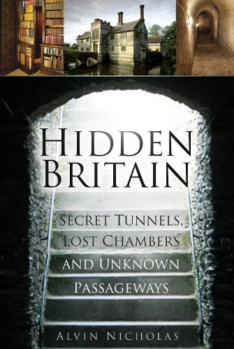 Hidden Britain: Secret Tunnels, Lost Chambers and Unknown Passageways (Paperback)