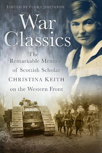 War Classics: The Remarkable Memoir of Scottish Scholar Christina Keith on the Western Front (Paperback)