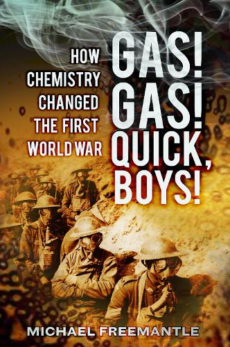 Gas! Gas! Quick Boys: How Chemistry Changed the First World War (Paperback)