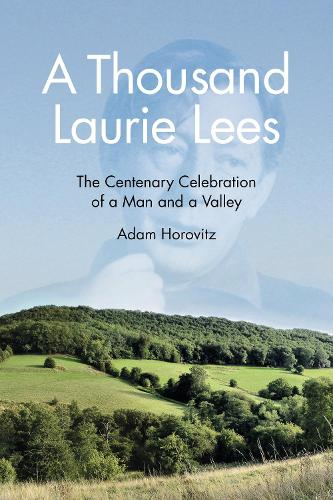 A Thousand Laurie Lees: The Centenary Celebration of a Man and a Valley (Paperback)