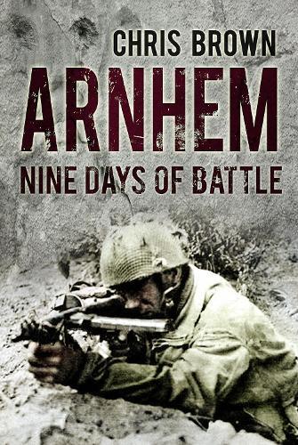 Arnhem: Nine Days of Battle (Hardback)