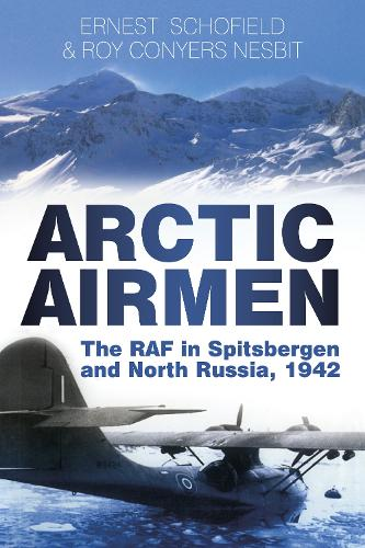 Arctic Airmen: The RAF in Spitsbergen and North Russia, 1942 (Paperback)