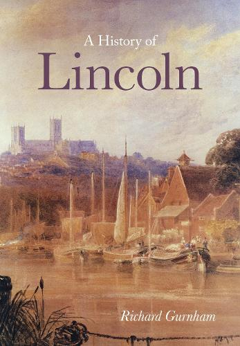 A History of Lincoln (hardback) (Paperback)